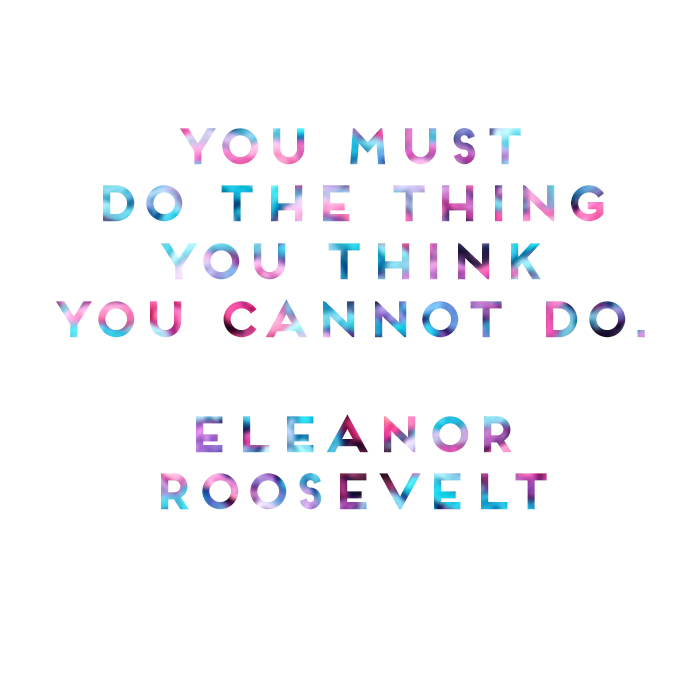 you-must-do-the-thing-you-think-you-cannot-do-eleanor-roosevelt