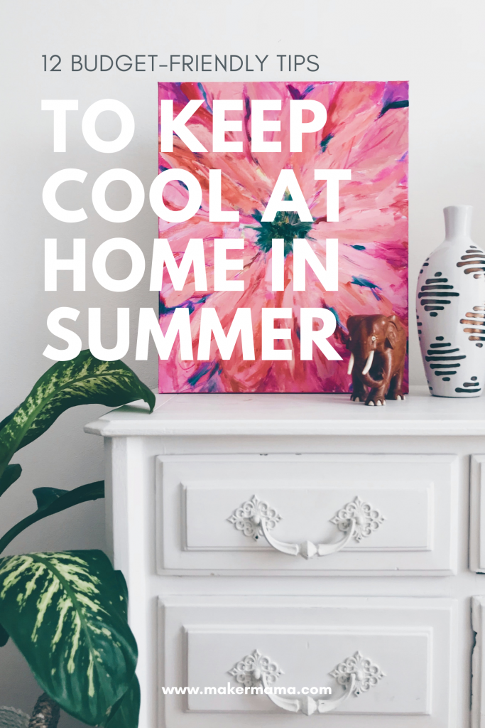 """flower painting on dresser next to plant with text overlay: 12 budget-friendly tips to keep cool at home in summer"""" www.makermama.com"""